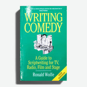 RONALD WOLFE | Writing comedy. A Guide to Scriptwriting for TV, Radio, Film and Stage*