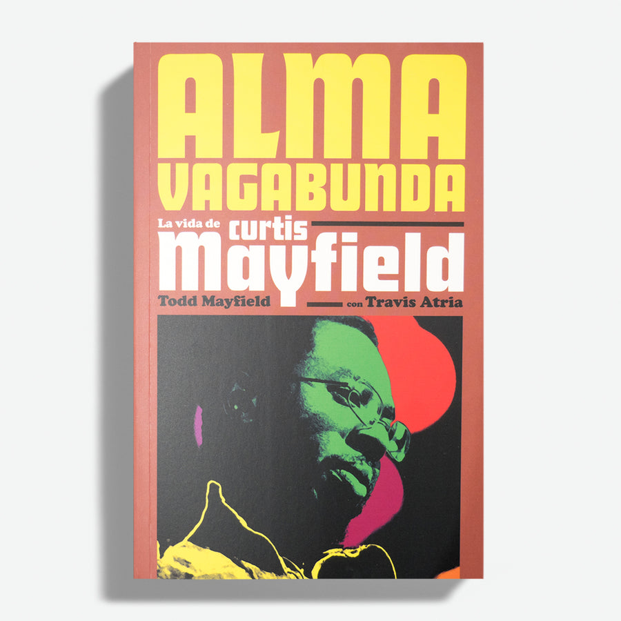 TODD MAYFIELD | Alma vagabunda. La vida de Curtis Mayfield