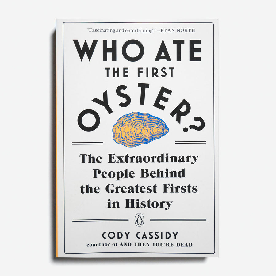 CODY CASSIDY | Who Ate the First Oyster? The Extraordinary People Behind the Greatest Firsts in History