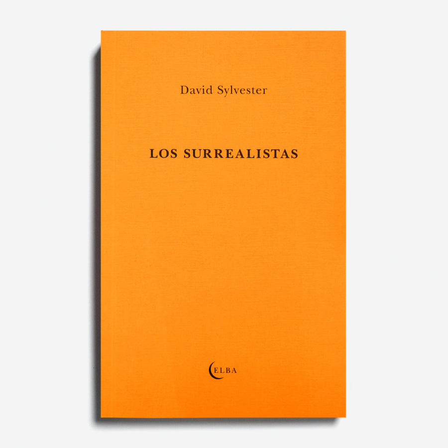 DAVID SYLVESTER | Los surrealistas