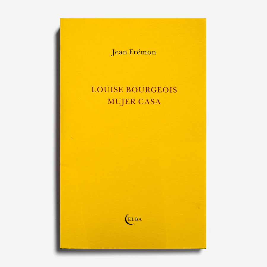 JEAN FRÉMON | Louise Bourgeois. Mujer casa.