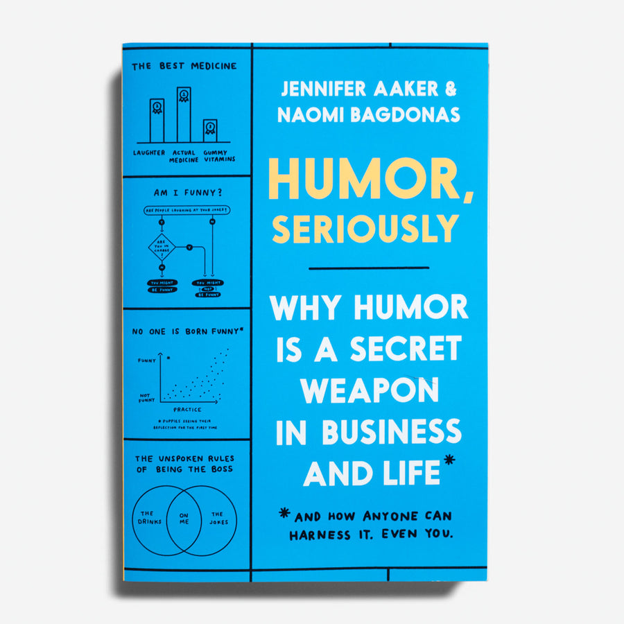 JENNIFER AAKER & NAONI BAGDONAS | Humor, seriously. Why humor is a secret weapon in business and life