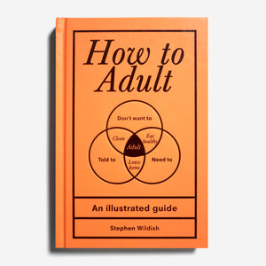 STEPHEN WILDISH | How to Adult