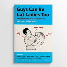 MICHAEL SHOWALTER | Guys Can Be Cat Ladies Too: A Guidebook for Men and Their Cats