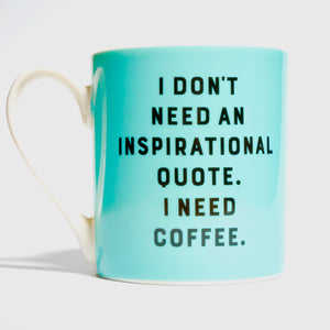 "Taza ""I Don't need an inspirational quote. I need cofee."""