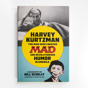Harvey Kurtzman: the man who created MAD and revolutionized humor in america
