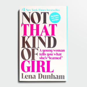 "LENA DUNHAM | I'm not that kind of girl. A young woman tells you what she's ""learned"""