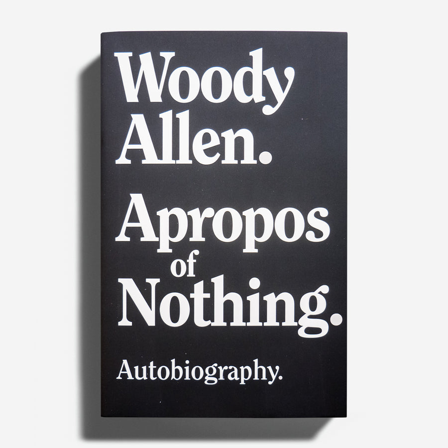 WOODY ALLEN | Apropos of Nothing. Autobiography.