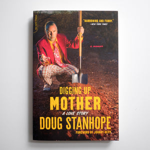DOUG STANHOPE | Digging up mother. A love story.