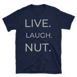 """LIVE LAUGH NUT"" Short-Sleeve Unisex T-Shirt"