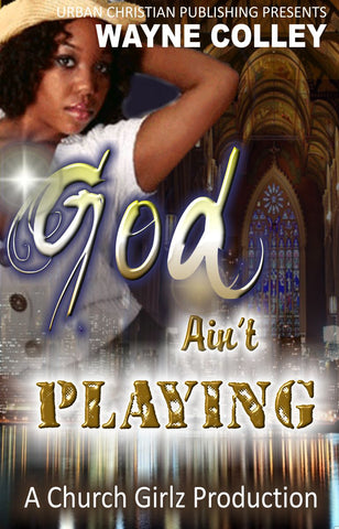 Image of the book, God Ain't Playing by Wayne Colley