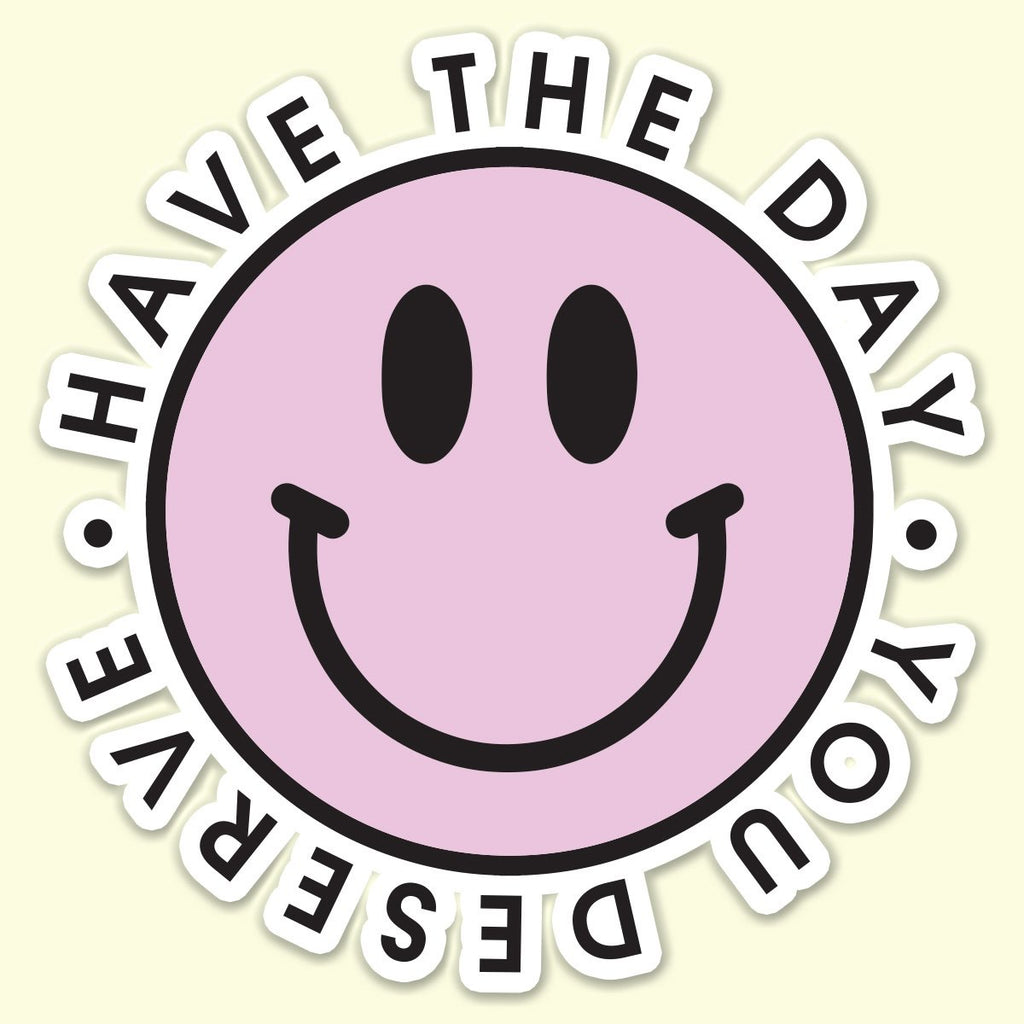 Have The Day You Deserve Sticker Decal