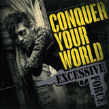 Excessive Force - Conquer Your World CD