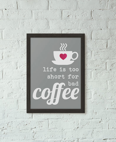 Life is too short for Bad Coffee Art Print