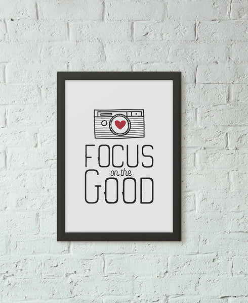 Focus On The Good Camera Print