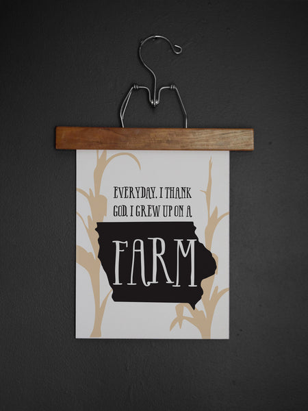 Everyday, I Thank God I Grew Up on a Farm Art Print | Iowa Art Print