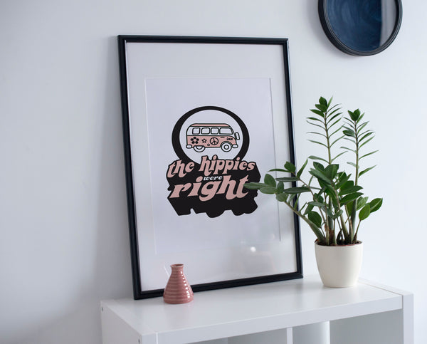 The Hippies Were Right Art Print