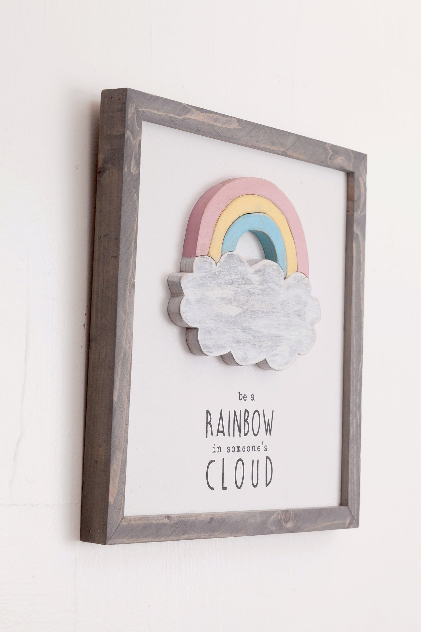 Be A Rainbow In Someone's Cloud Wooden Framed Sign