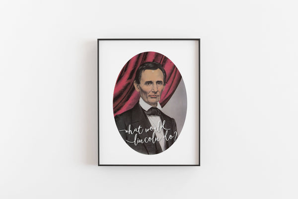 What Would Lincoln Do Art Print