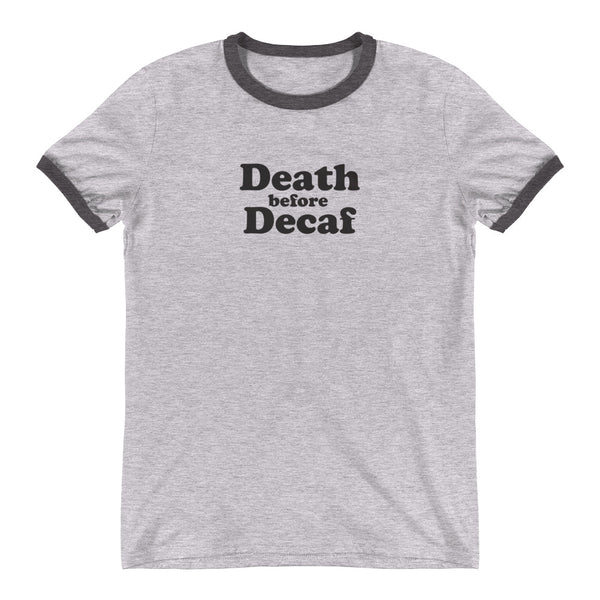 Death Before DecafRinger T-Shirt