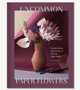 Uncommon Paper Flowers | Kate Alarcón