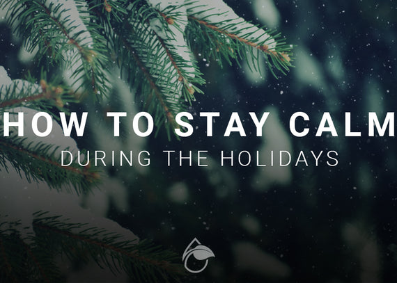 How to Stay Calm During the Holidays