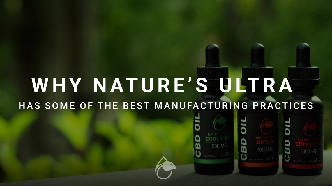Why Nature's Ultra Has Some of the Best Manufacturing Processes