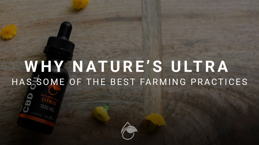 Why Nature's Ultra Has Some of the Best Farming Practices