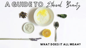 A Guide to Ethical Beauty: What does it all mean?