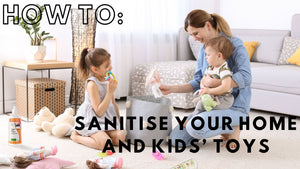 How To: Sanitise Your Home And Kids' Toys