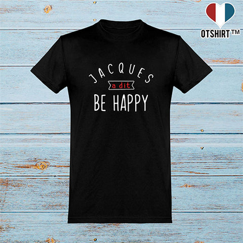 T shirt homme jacques a dit be happy