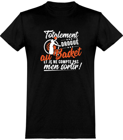 Totalement drogué au basket t-shirt humour basketball cadeau, tee shirt 100% coton.