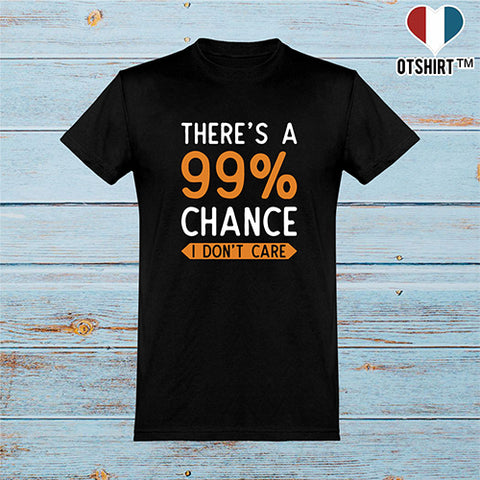 T shirt homme 99% chance i don't care