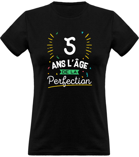 T shirt femme 5 ans la perfection