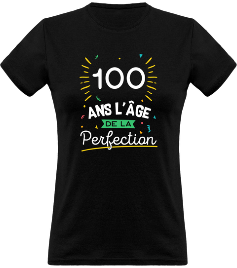T shirt femme 100 ans la perfection