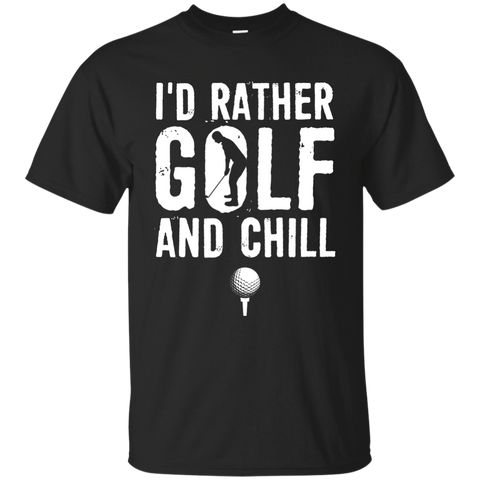 I'd Rather Golf and Chill T-Shirt