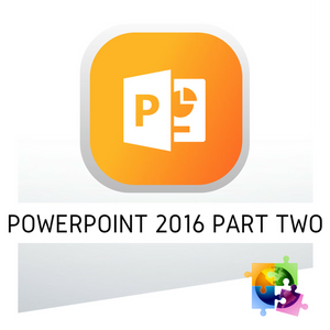 Microsoft PowerPoint 2016 Part Two