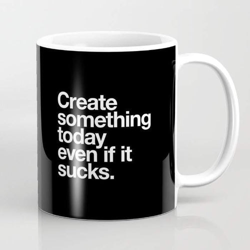 Create Something Today Even If It Sucks Mug - MOZLLE