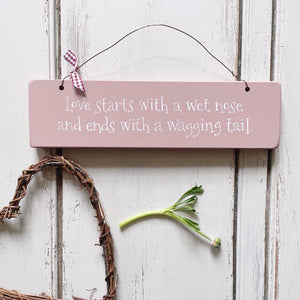 LOVE STARTS WITH A WAGGING TAIL Hanging Sign VARIOUS COLOURS