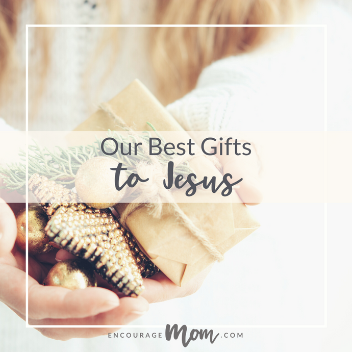 Our Best Gifts to Jesus