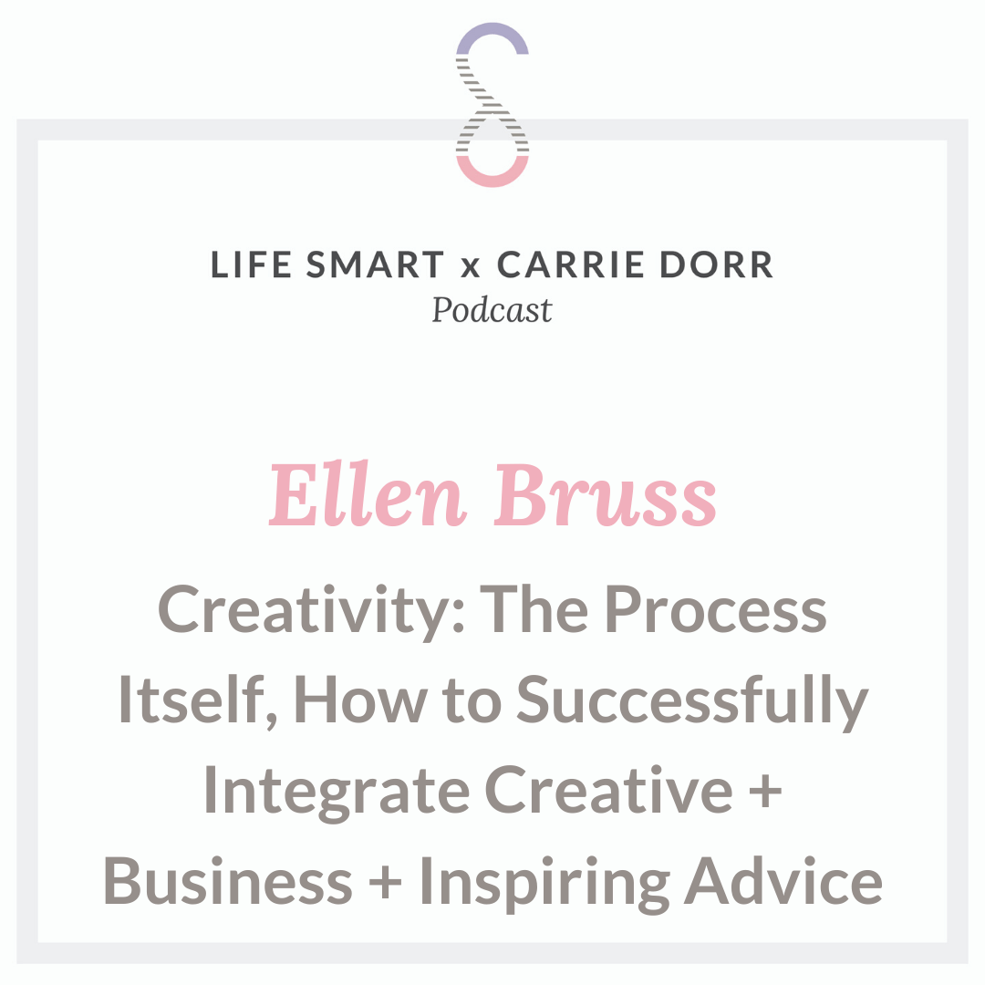 Ellen Bruss: Creativity: The Process Itself, How to Successfully Integrate Creative + Business + Inspiring Advice