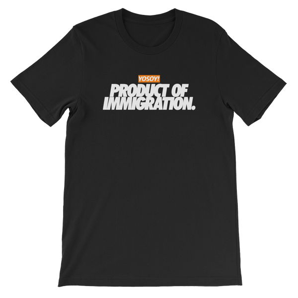 PRODUCT OF IMMIGRATION UNISEX TEE