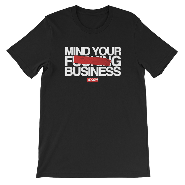 MIND YOUR BUSINESS UNISEX TEE
