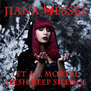 Escape with Jiana Wessel's haunting, metal ballad version of the Christmas classic Let all mortal flesh keep silence.