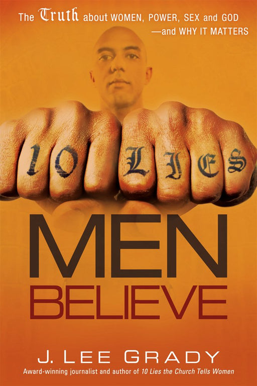 10 Lies Men Believe : The Truth About Women, Power, Sex and God—and Why it Matters