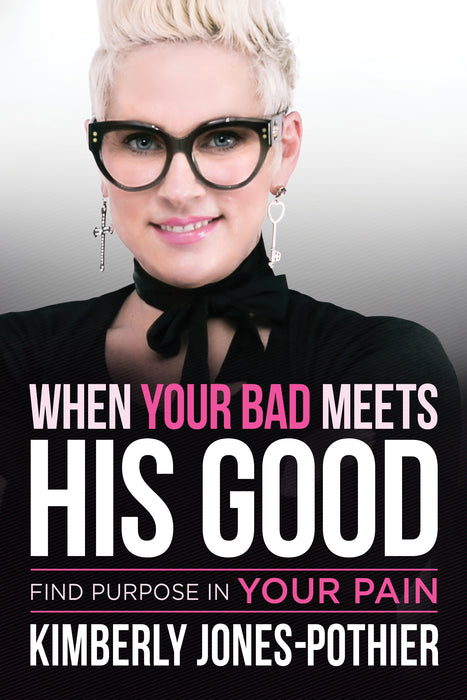 When Your Bad Meets His Good : Find Purpose in Your Pain