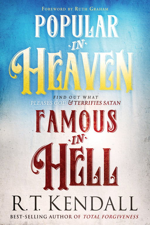 Popular in Heaven Famous in Hell : Finding Out What Pleases God & Terrifies Satan