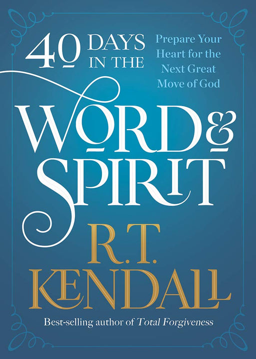 40 Days In The Word & Spirit : Prepare Your Heart for the Next Great Move of God