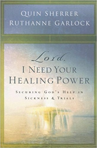 Lord, I Need Your Healing Power : Securing God's help in sickness and trials