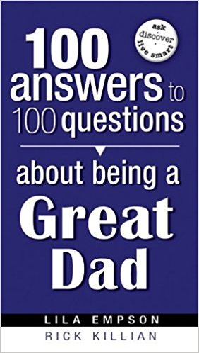 100 Answers About Being A Great Dad